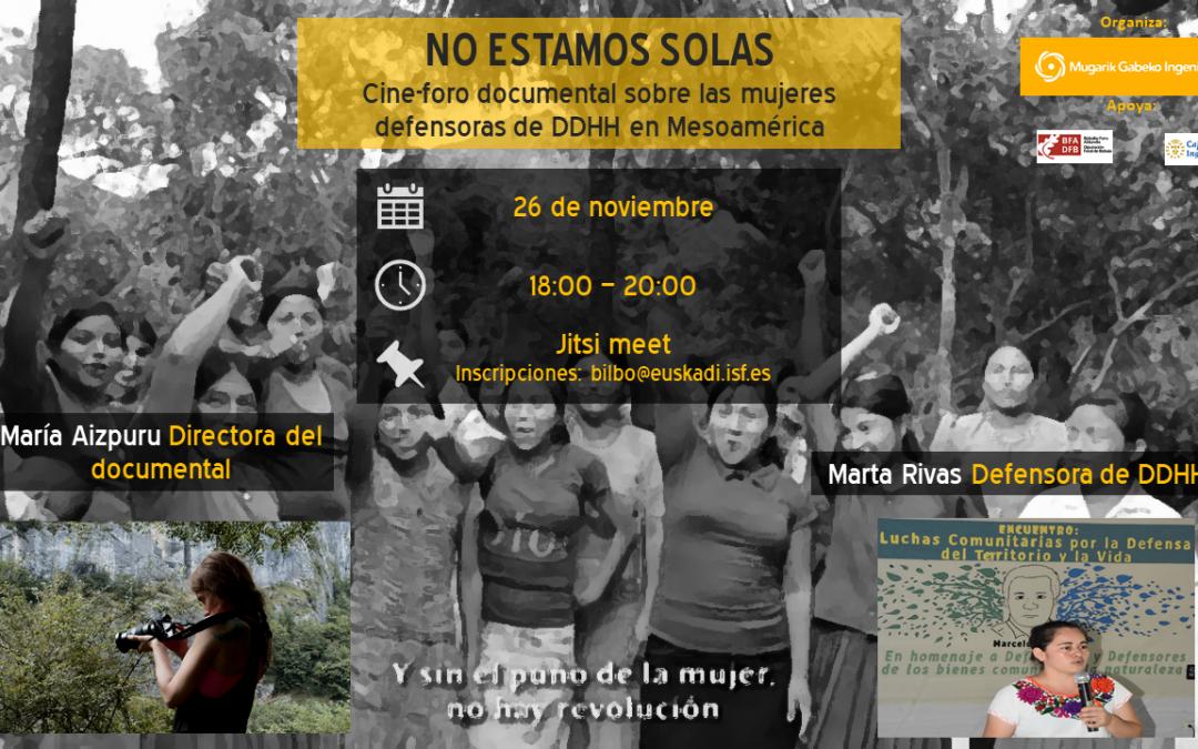 No ESTAMOS SOLAS. Cine-foro documental sobre las mujeres defensonas de derechos humanos en Mesoamérica.