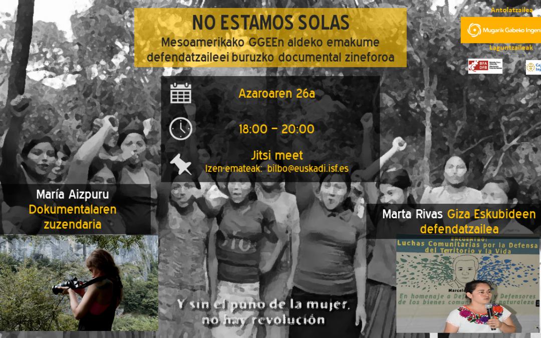 NO ESTAMOS SOLAS. Giza eskubideen defendatzaile diren Erdialdeko Amerikako emakumeei buruzko zine-foro dokumentala.