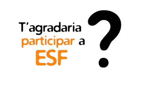 T'agradaria participar a ESF?
